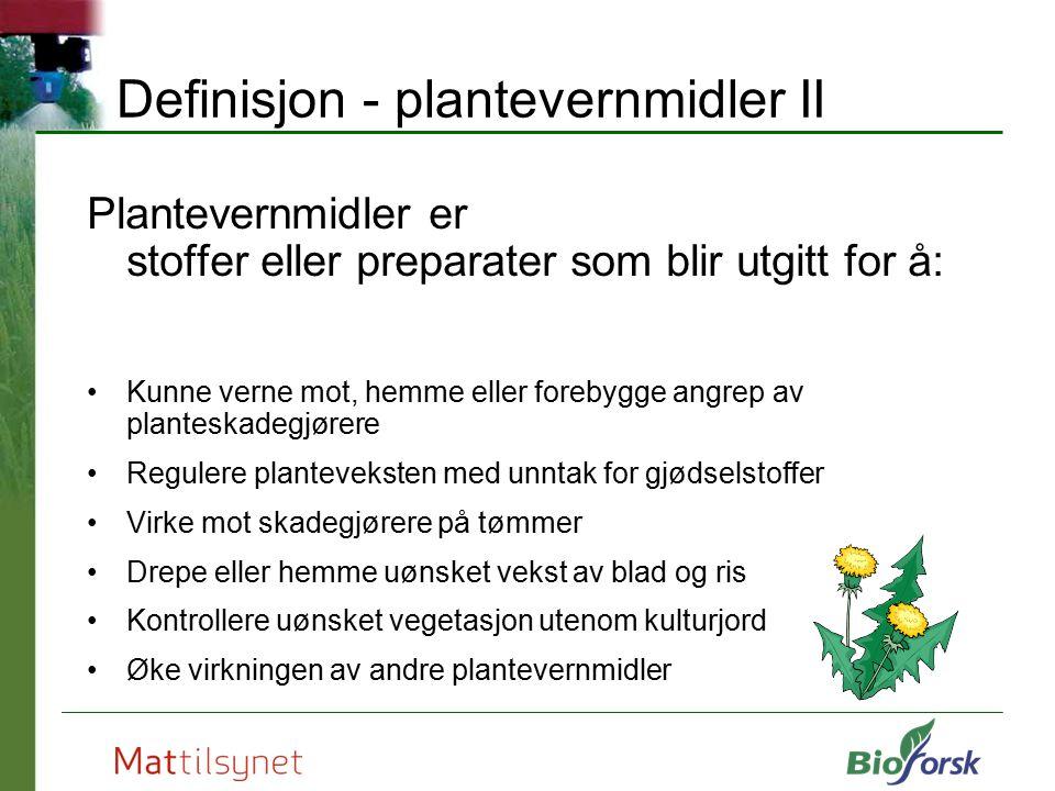 Definisjon - plantevernmidler II Plantevernmidler er stoffer eller preparater som blir utgitt for å: Kunne verne mot, hemme eller forebygge angrep av