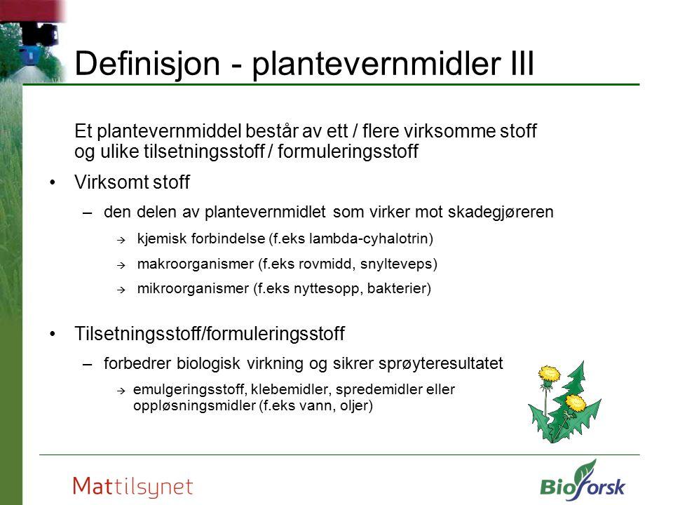 Definisjon - plantevernmidler III Et plantevernmiddel består av ett / flere virksomme stoff og ulike tilsetningsstoff / formuleringsstoff Virksomt sto