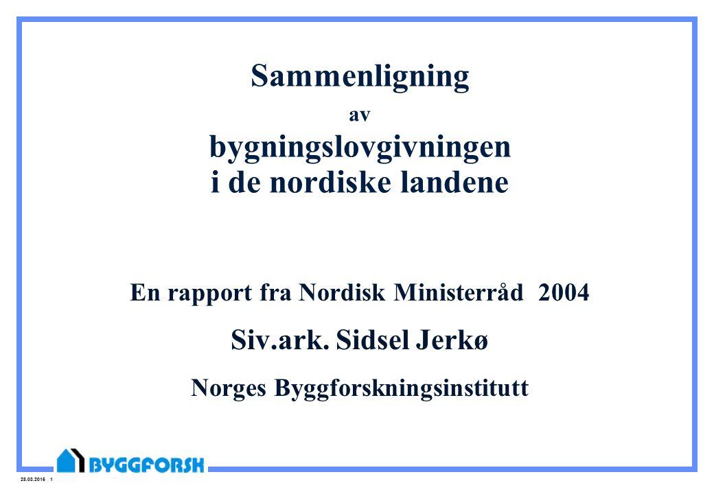 28.03.2015 1 Sammenligning av bygningslovgivningen i de nordiske landene En rapport fra Nordisk Ministerråd 2004 Siv.ark.