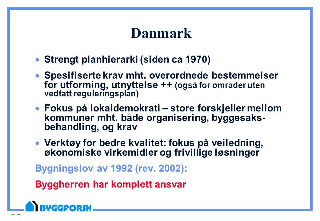 28.03.2015 7 Danmark  Strengt planhierarki (siden ca 1970)  Spesifiserte krav mht. overordnede bestemmelser for utforming, utnyttelse ++ (også for o