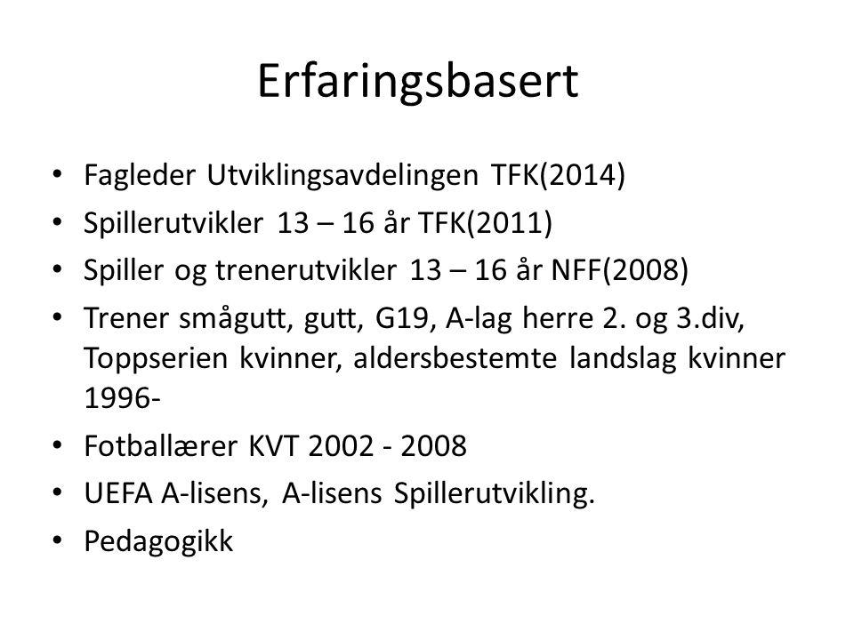 Erfaringsbasert Fagleder Utviklingsavdelingen TFK(2014) Spillerutvikler 13 – 16 år TFK(2011) Spiller og trenerutvikler 13 – 16 år NFF(2008) Trener smågutt, gutt, G19, A-lag herre 2.