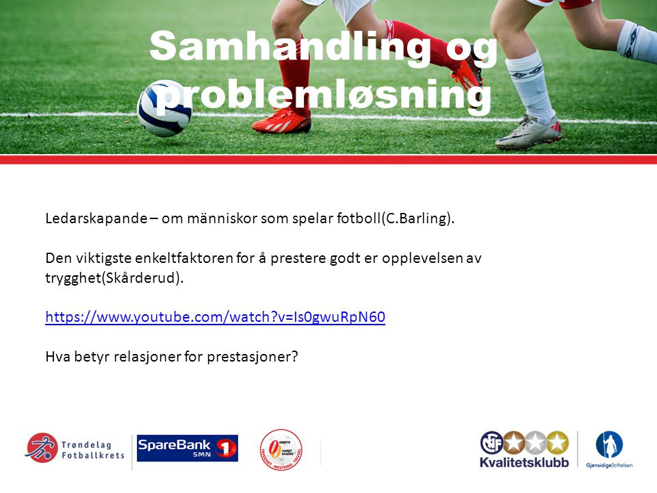 Samhandling og problemløsning Ledarskapande – om människor som spelar fotboll(C.Barling). Den viktigste enkeltfaktoren for å prestere godt er opplevel