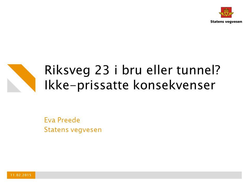 Riksveg 23 i bru eller tunnel? Ikke-prissatte konsekvenser Eva Preede Statens vegvesen 11.02.2015