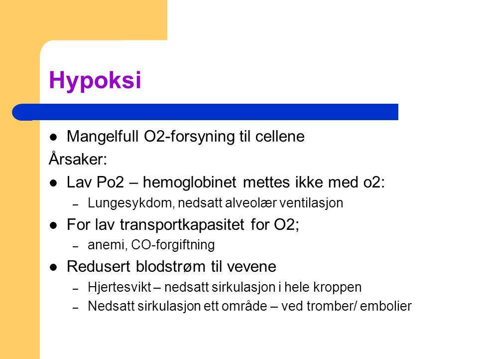 Hypoksi Mangelfull O2-forsyning til cellene Årsaker: Lav Po2 – hemoglobinet mettes ikke med o2: – Lungesykdom, nedsatt alveolær ventilasjon For lav transportkapasitet for O2; – anemi, CO-forgiftning Redusert blodstrøm til vevene – Hjertesvikt – nedsatt sirkulasjon i hele kroppen – Nedsatt sirkulasjon ett område – ved tromber/ embolier