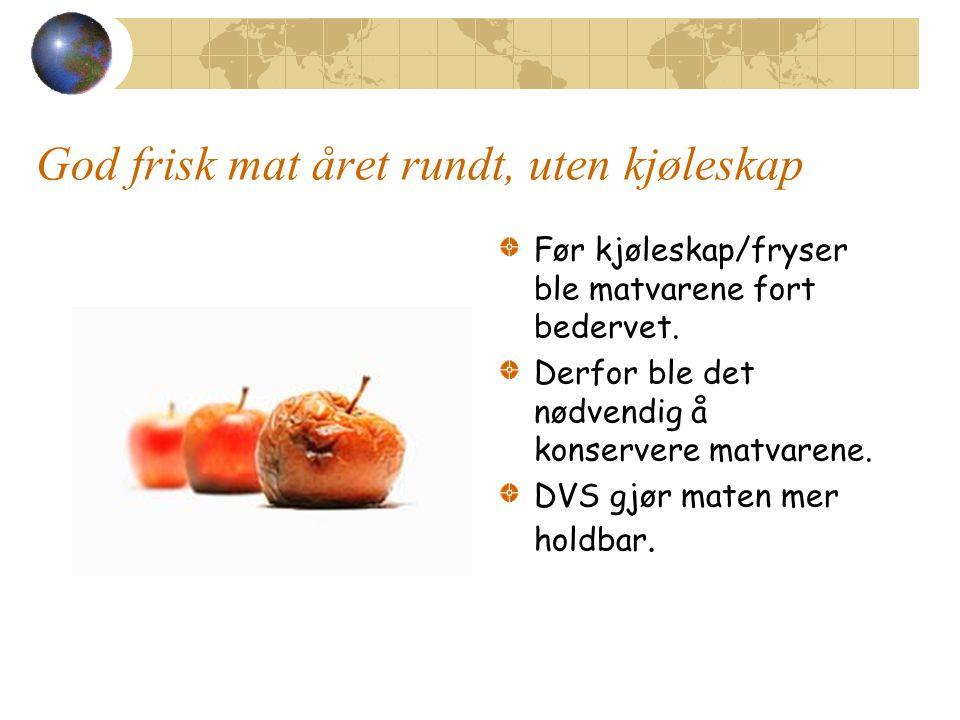 Ulike konserveringsmetoder Tørking, av fisk, sopp, frukt og kjøtt Salting, speking og røyking, kjøtt og fisk.