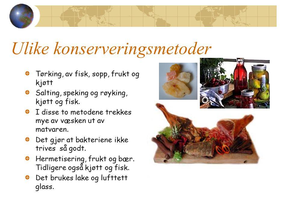Ulike konserveringsmetoder Tørking, av fisk, sopp, frukt og kjøtt Salting, speking og røyking, kjøtt og fisk. I disse to metodene trekkes mye av væske