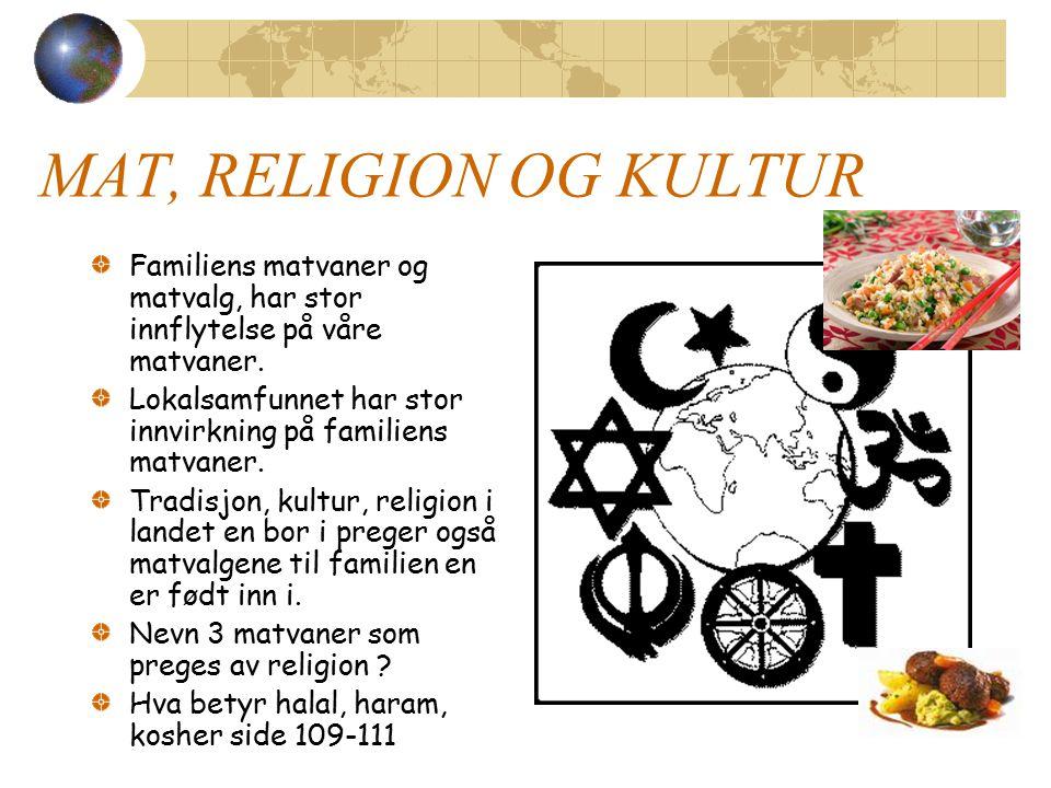 MAT, RELIGION OG KULTUR Familiens matvaner og matvalg, har stor innflytelse på våre matvaner. Lokalsamfunnet har stor innvirkning på familiens matvane