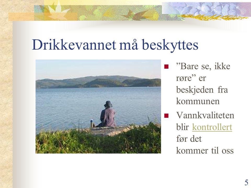 """5 Drikkevannet må beskyttes """"Bare se, ikke røre"""" er beskjeden fra kommunen Vannkvaliteten blir kontrollert før det kommer til osskontrollert"""