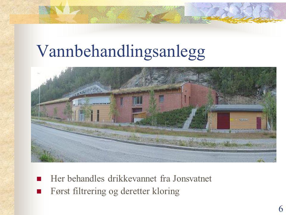 6 Vannbehandlingsanlegg Her behandles drikkevannet fra Jonsvatnet Først filtrering og deretter kloring