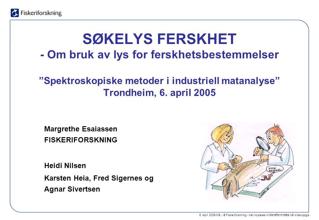 """6. April 2005-ME - © Fiskeriforskning - Kan kopieres/ videreformidles når kilde oppgis SØKELYS FERSKHET - Om bruk av lys for ferskhetsbestemmelser """"Sp"""