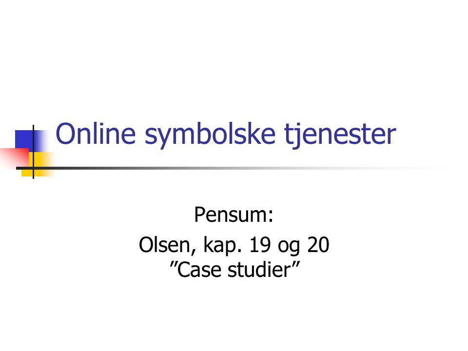 Online symbolske tjenester Pensum: Olsen, kap. 19 og 20 Case studier