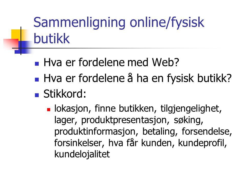 Sammenligning online/fysisk butikk Hva er fordelene med Web.
