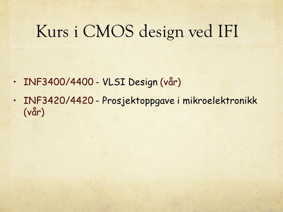 Kurs i CMOS design ved IFI INF3420/4420 - Prosjektoppgave i mikroelektronikk (vår) INF3400/4400 - VLSI Design (vår)