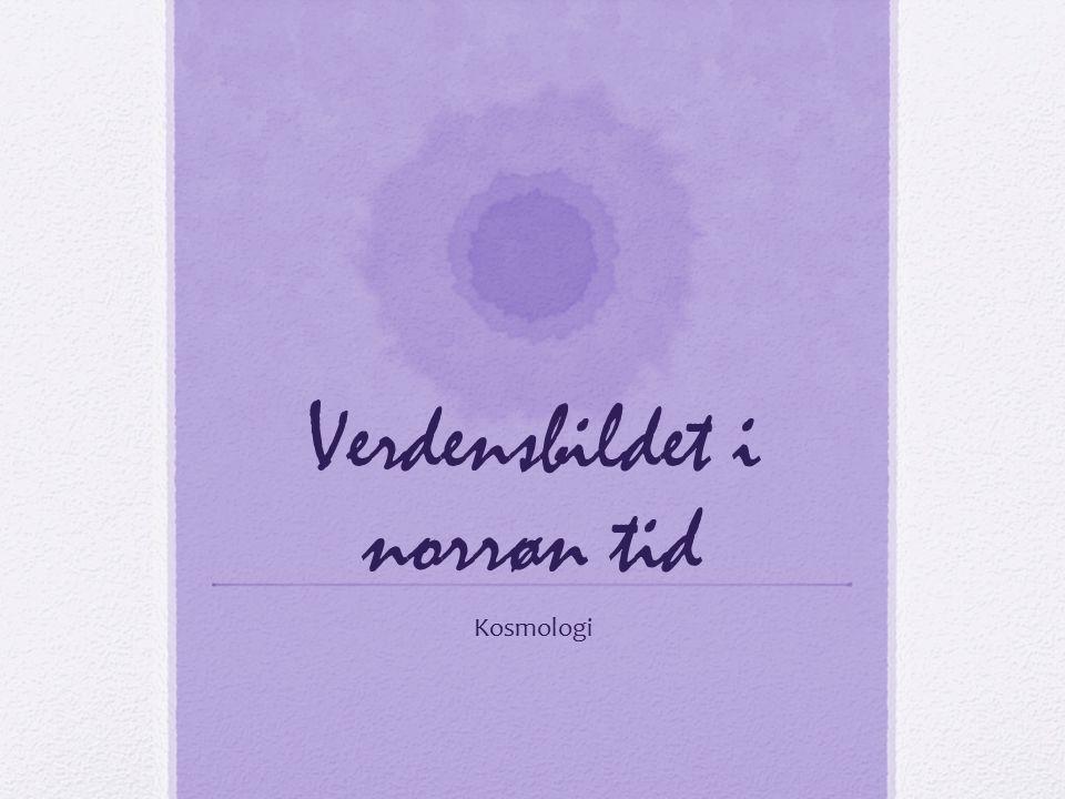 Verdensbildet i norrøn tid Kosmologi
