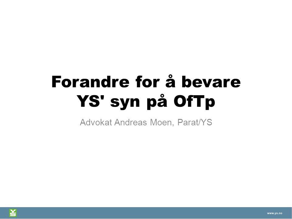 Forandre for å bevare YS' syn på OfTp Advokat Andreas Moen, Parat/YS