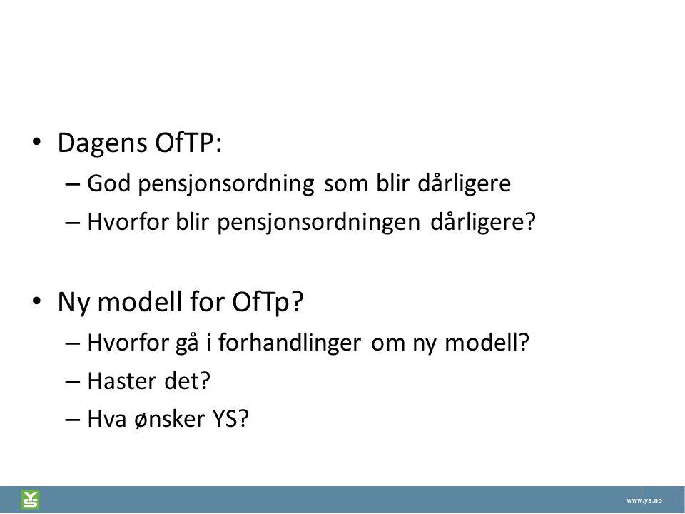 2 Dagens OfTP: – God pensjonsordning som blir dårligere – Hvorfor blir pensjonsordningen dårligere? Ny modell for OfTp? – Hvorfor gå i forhandlinger o