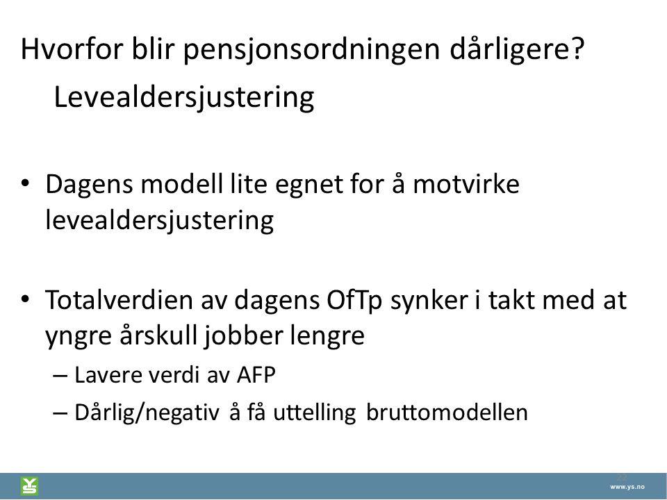 22 Hvorfor blir pensjonsordningen dårligere? Levealdersjustering Dagens modell lite egnet for å motvirke levealdersjustering Totalverdien av dagens Of