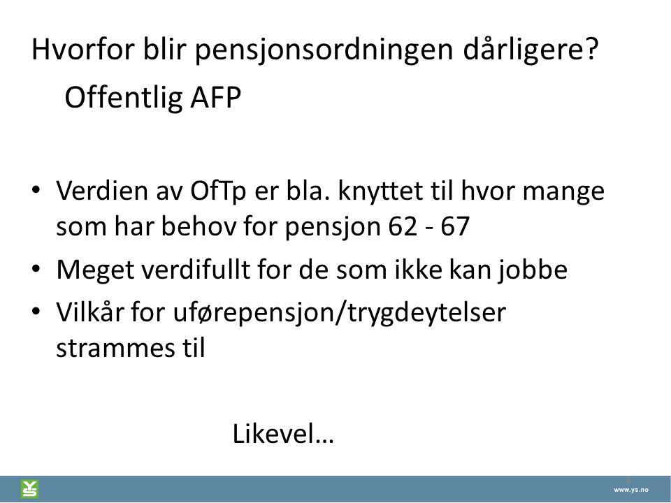 4 Hvorfor blir pensjonsordningen dårligere? Offentlig AFP Verdien av OfTp er bla. knyttet til hvor mange som har behov for pensjon 62 - 67 Meget verdi