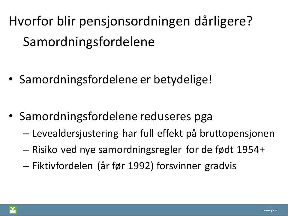 8 Hvorfor blir pensjonsordningen dårligere? Samordningsfordelene Samordningsfordelene er betydelige! Samordningsfordelene reduseres pga – Levealdersju