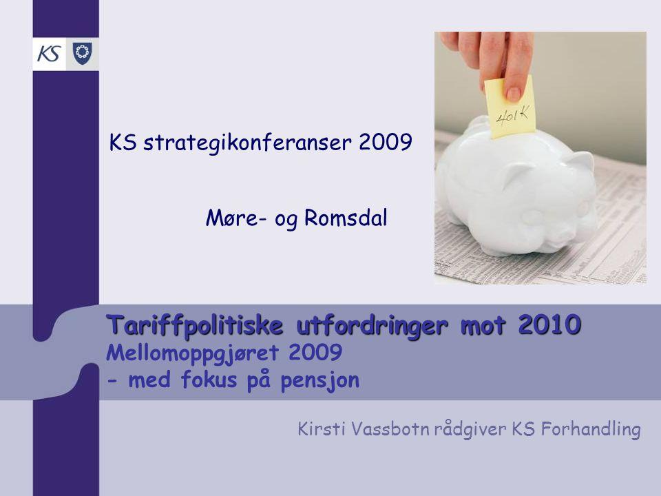 Tariffpolitiske utfordringer mot 2010 Tariffpolitiske utfordringer mot 2010 Mellomoppgjøret 2009 - med fokus på pensjon KS strategikonferanser 2009 Kirsti Vassbotn rådgiver KS Forhandling Møre- og Romsdal