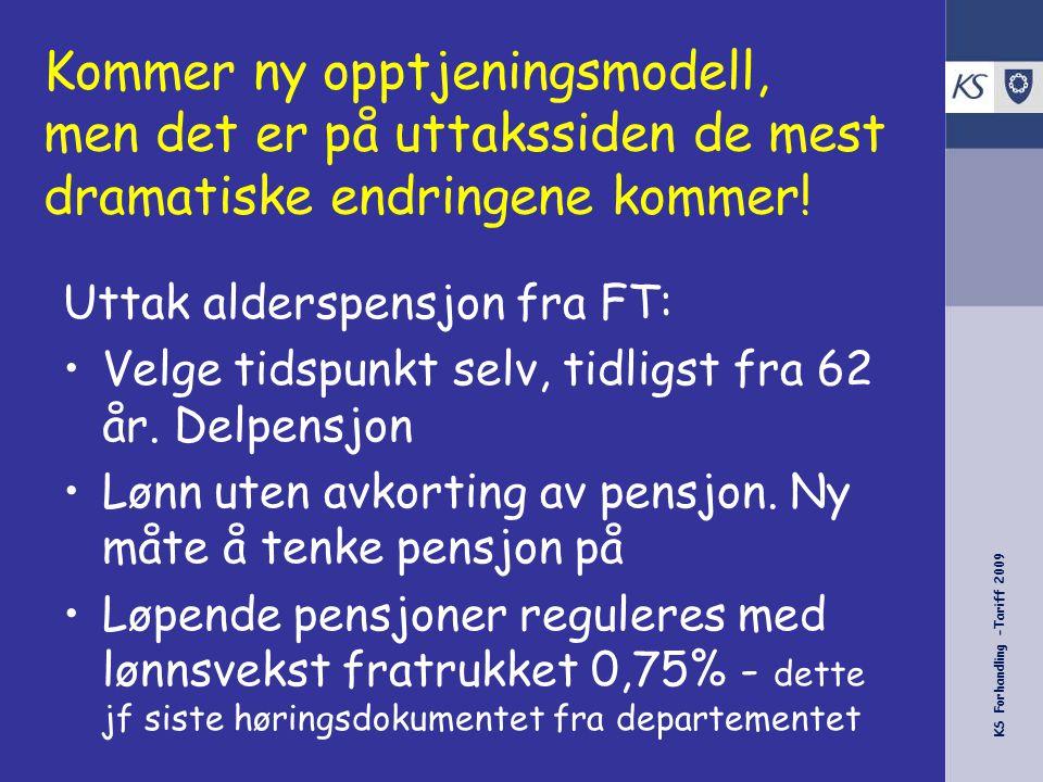 KS Forhandling -Tariff 2009 Uttak alderspensjon fra FT: Velge tidspunkt selv, tidligst fra 62 år.