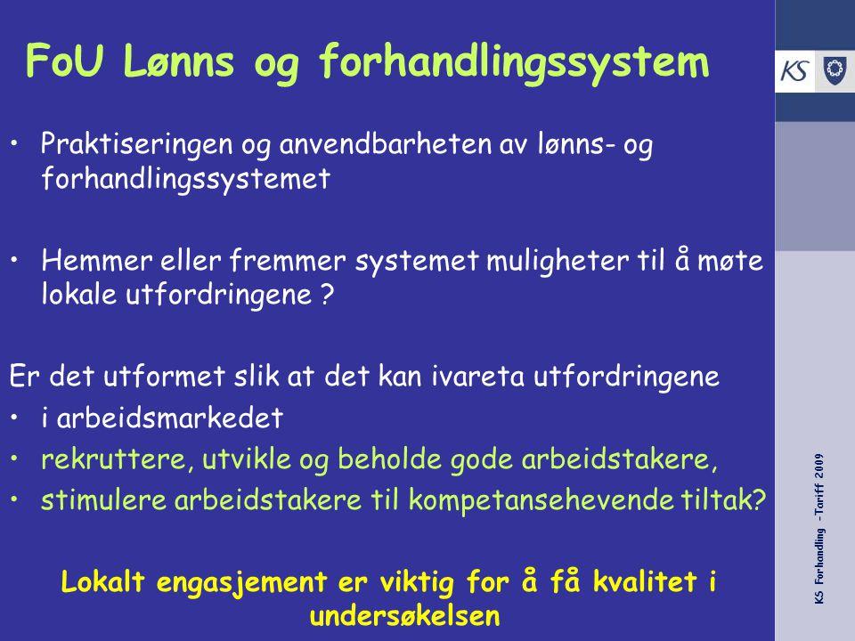 KS Forhandling -Tariff 2009 FoU Lønns og forhandlingssystem Praktiseringen og anvendbarheten av lønns- og forhandlingssystemet Hemmer eller fremmer systemet muligheter til å møte lokale utfordringene .