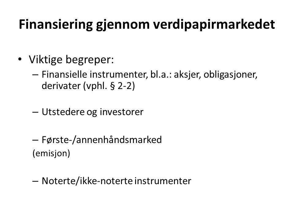 Finansiering gjennom verdipapirmarkedet Viktige begreper: – Finansielle instrumenter, bl.a.: aksjer, obligasjoner, derivater (vphl. § 2-2) – Utstedere