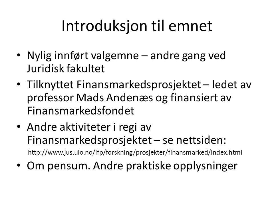 Introduksjon til emnet Nylig innført valgemne – andre gang ved Juridisk fakultet Tilknyttet Finansmarkedsprosjektet – ledet av professor Mads Andenæs
