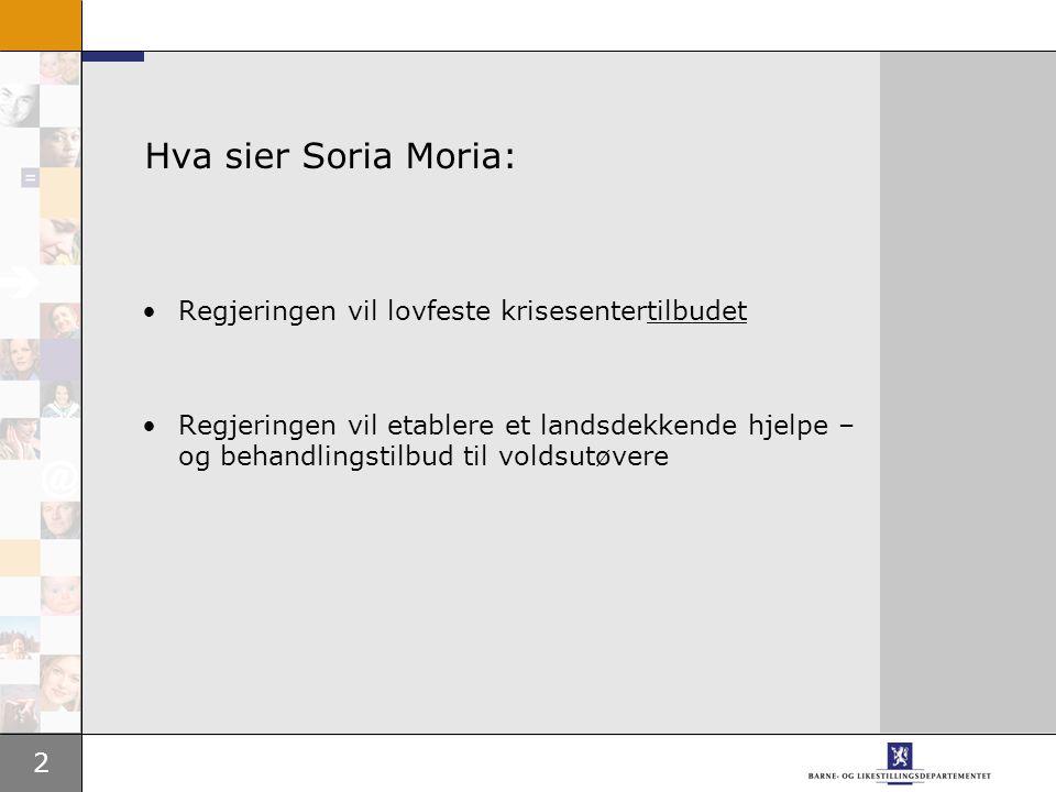 2 Hva sier Soria Moria: Regjeringen vil lovfeste krisesentertilbudet Regjeringen vil etablere et landsdekkende hjelpe – og behandlingstilbud til voldsutøvere