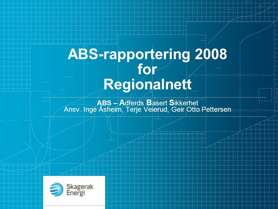 ABS-rapportering 2008 for Regionalnett ABS – A dferds B asert S ikkerhet Ansv. Inge Åsheim, Terje Veierud, Geir Otto Pettersen