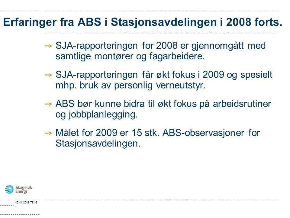 02.01.2009.TEVE. Erfaringer fra ABS i Stasjonsavdelingen i 2008 forts. SJA-rapporteringen for 2008 er gjennomgått med samtlige montører og fagarbeider