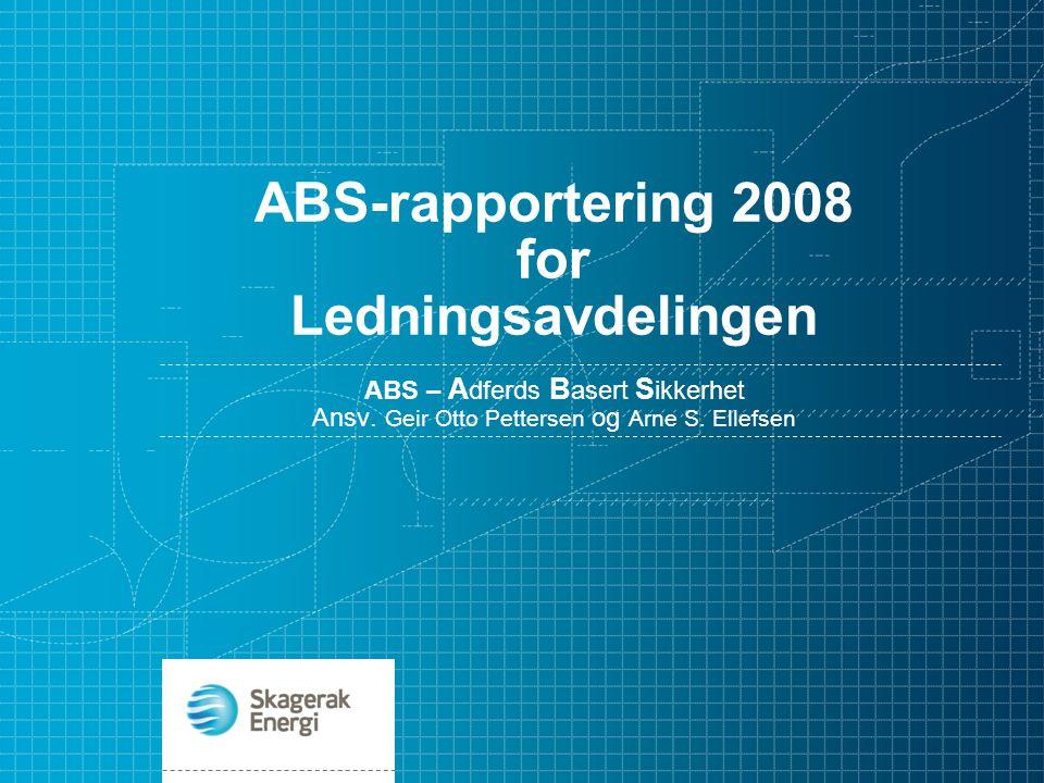 ABS-rapportering 2008 for Ledningsavdelingen ABS – A dferds B asert S ikkerhet Ansv. Geir Otto Pettersen og Arne S. Ellefsen