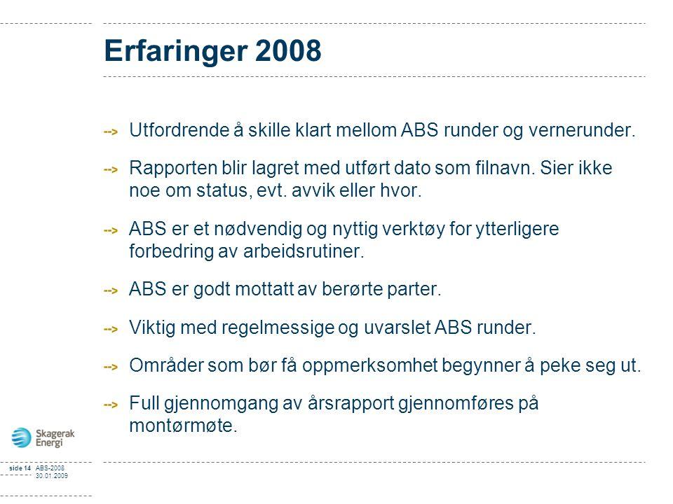 side 14ABS-2008 30.01.2009 Erfaringer 2008 Utfordrende å skille klart mellom ABS runder og vernerunder. Rapporten blir lagret med utført dato som filn
