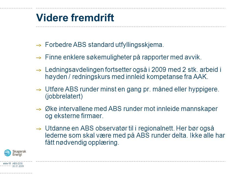 side 15ABS-2008 30.01.2009 Videre fremdrift Forbedre ABS standard utfyllingsskjema. Finne enklere søkemuligheter på rapporter med avvik. Ledningsavdel