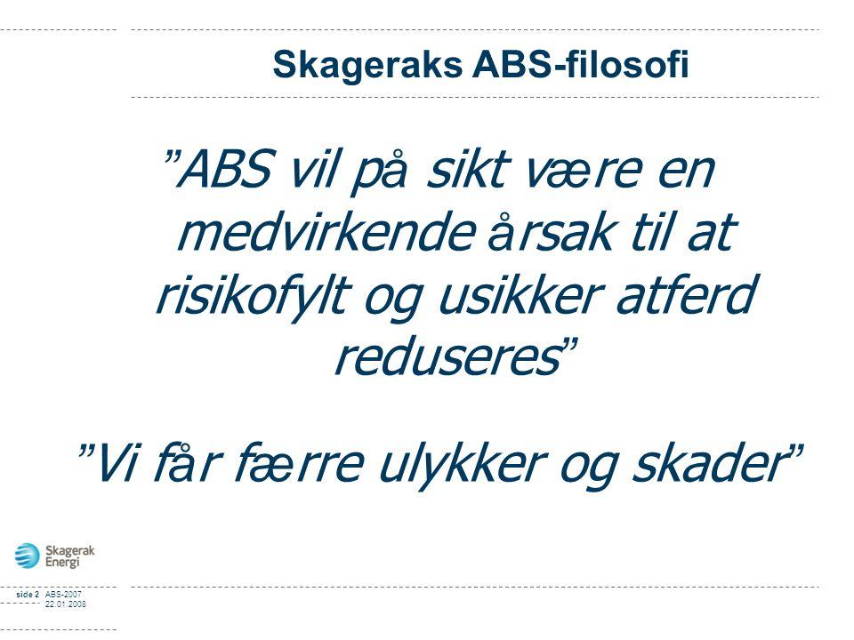 """side 2ABS-2007 22.01.2008 """" ABS vil p å sikt v æ re en medvirkende å rsak til at risikofylt og usikker atferd reduseres """" """" Vi f å r f æ rre ulykker o"""