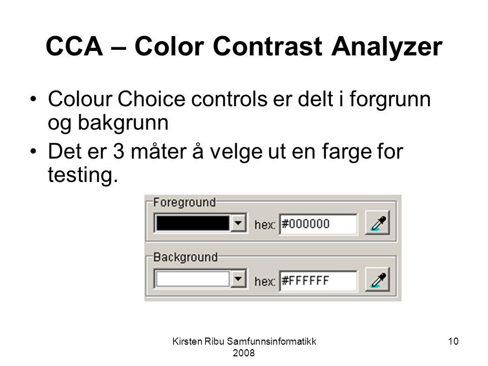 Kirsten Ribu Samfunnsinformatikk 2008 10 CCA – Color Contrast Analyzer Colour Choice controls er delt i forgrunn og bakgrunn Det er 3 måter å velge ut en farge for testing.