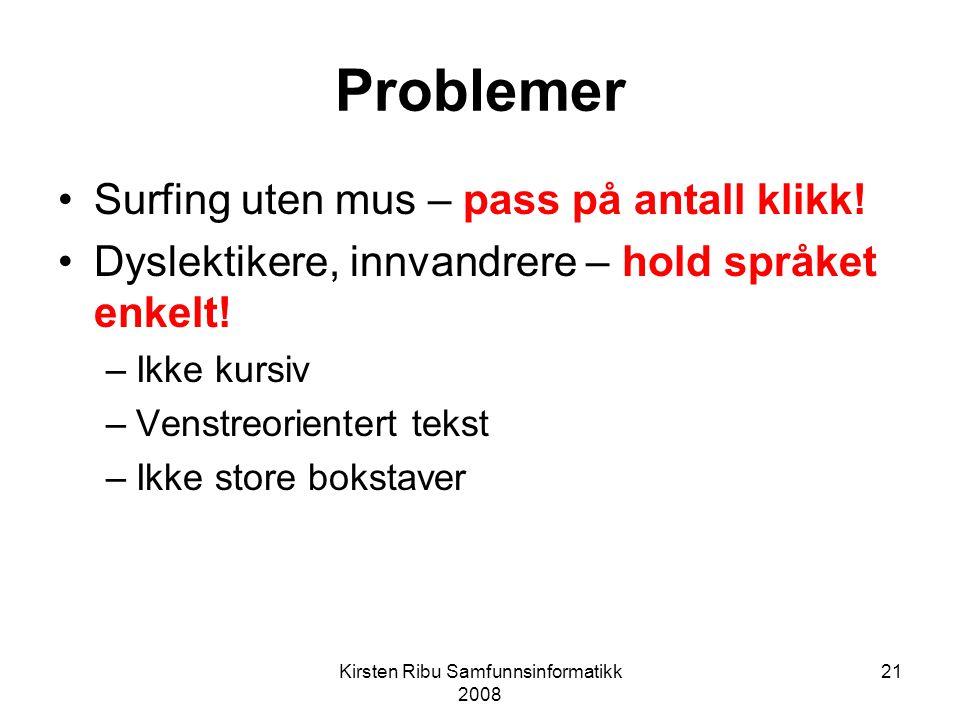 Kirsten Ribu Samfunnsinformatikk 2008 21 Problemer Surfing uten mus – pass på antall klikk.