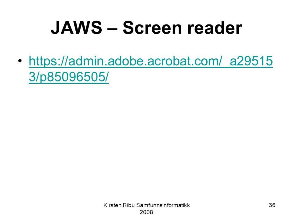 Kirsten Ribu Samfunnsinformatikk 2008 36 JAWS – Screen reader https://admin.adobe.acrobat.com/_a29515 3/p85096505/https://admin.adobe.acrobat.com/_a29515 3/p85096505/