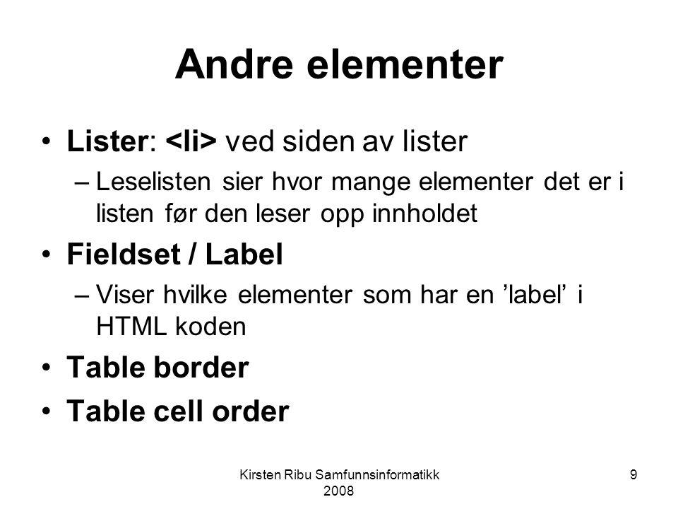 9 Andre elementer Lister: ved siden av lister –Leselisten sier hvor mange elementer det er i listen før den leser opp innholdet Fieldset / Label –Viser hvilke elementer som har en 'label' i HTML koden Table border Table cell order