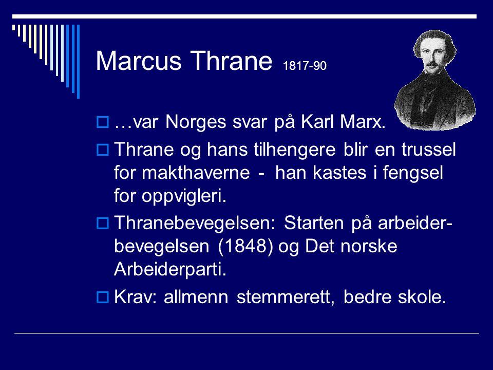 Marcus Thrane 1817-90  …var Norges svar på Karl Marx.  Thrane og hans tilhengere blir en trussel for makthaverne - han kastes i fengsel for oppvigle