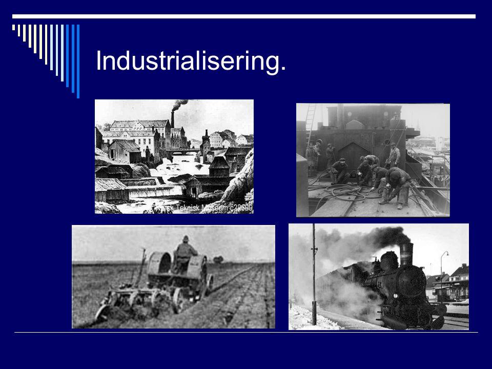 Industrialisering.