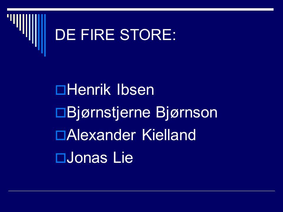 DE FIRE STORE:  Henrik Ibsen  Bjørnstjerne Bjørnson  Alexander Kielland  Jonas Lie