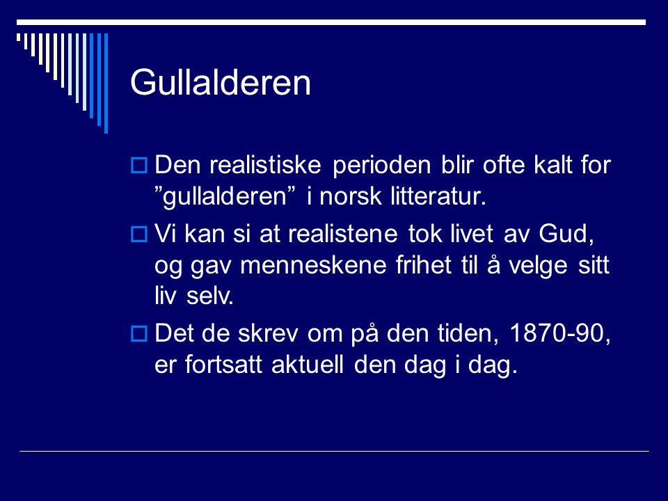"""Gullalderen  Den realistiske perioden blir ofte kalt for """"gullalderen"""" i norsk litteratur.  Vi kan si at realistene tok livet av Gud, og gav mennesk"""