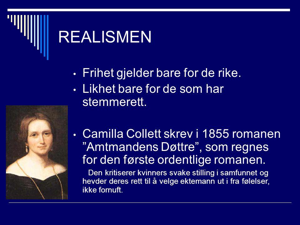 """REALISMEN Frihet gjelder bare for de rike. Likhet bare for de som har stemmerett. Camilla Collett skrev i 1855 romanen """"Amtmandens Døttre"""", som regnes"""
