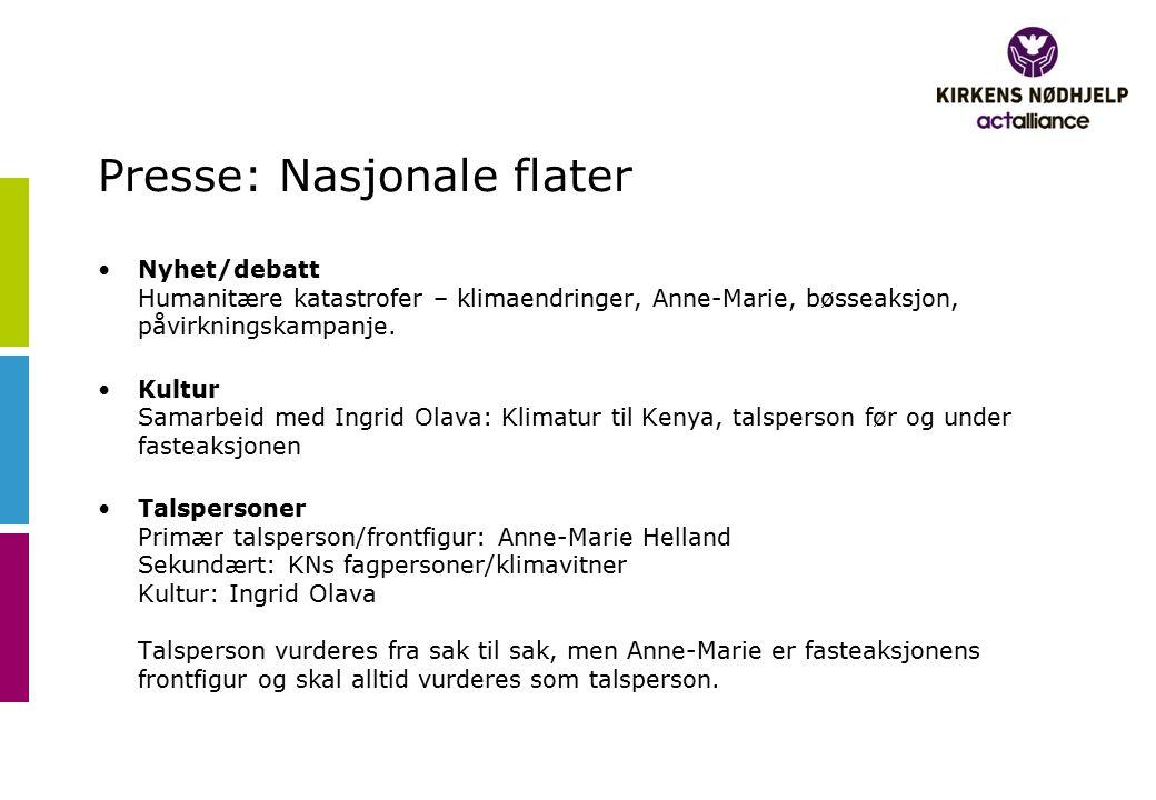 Presse: Nasjonale flater Nyhet/debatt Humanitære katastrofer – klimaendringer, Anne-Marie, bøsseaksjon, påvirkningskampanje. Kultur Samarbeid med Ingr