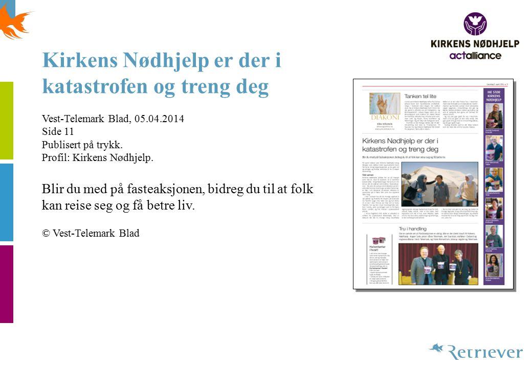 Kirkens Nødhjelp er der i katastrofen og treng deg Vest-Telemark Blad, 05.04.2014 Side 11 Publisert på trykk. Profil: Kirkens Nødhjelp. Blir du med på