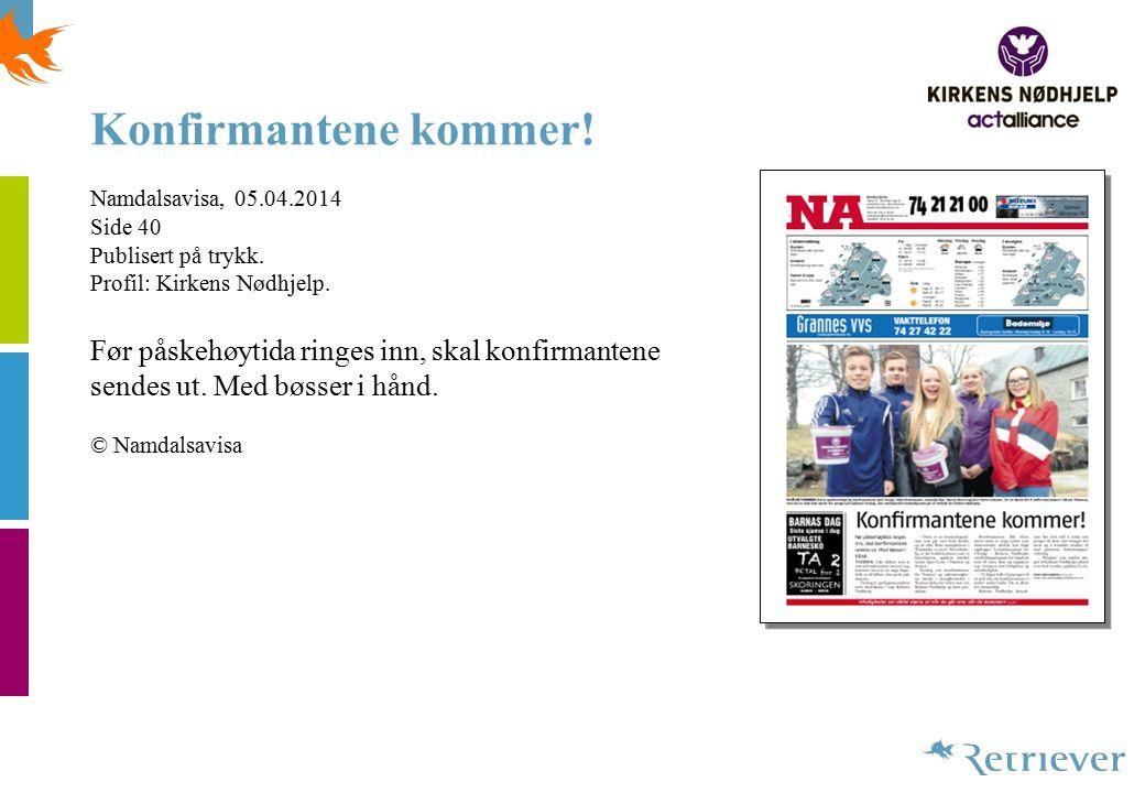 Konfirmantene kommer! Namdalsavisa, 05.04.2014 Side 40 Publisert på trykk. Profil: Kirkens Nødhjelp. Før påskehøytida ringes inn, skal konfirmantene s