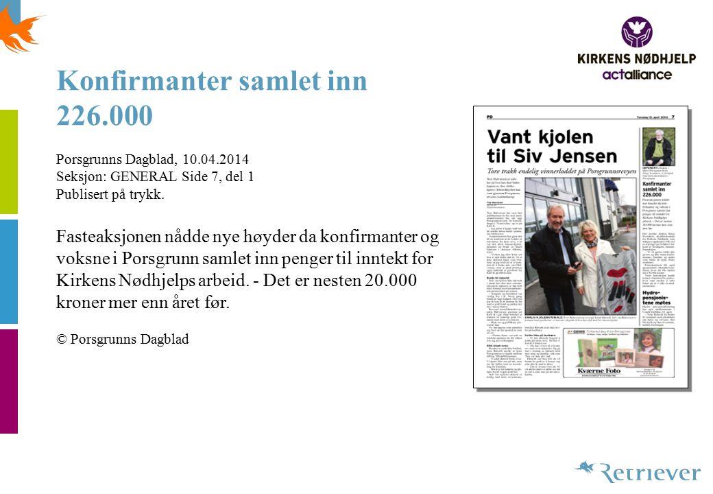 Konfirmanter samlet inn 226.000 Porsgrunns Dagblad, 10.04.2014 Seksjon: GENERAL Side 7, del 1 Publisert på trykk. Fasteaksjonen nådde nye høyder da ko