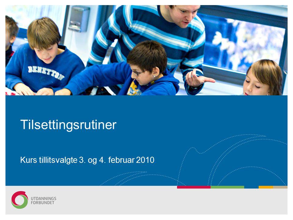 Tilsettingsrutiner Kurs tillitsvalgte 3. og 4. februar 2010
