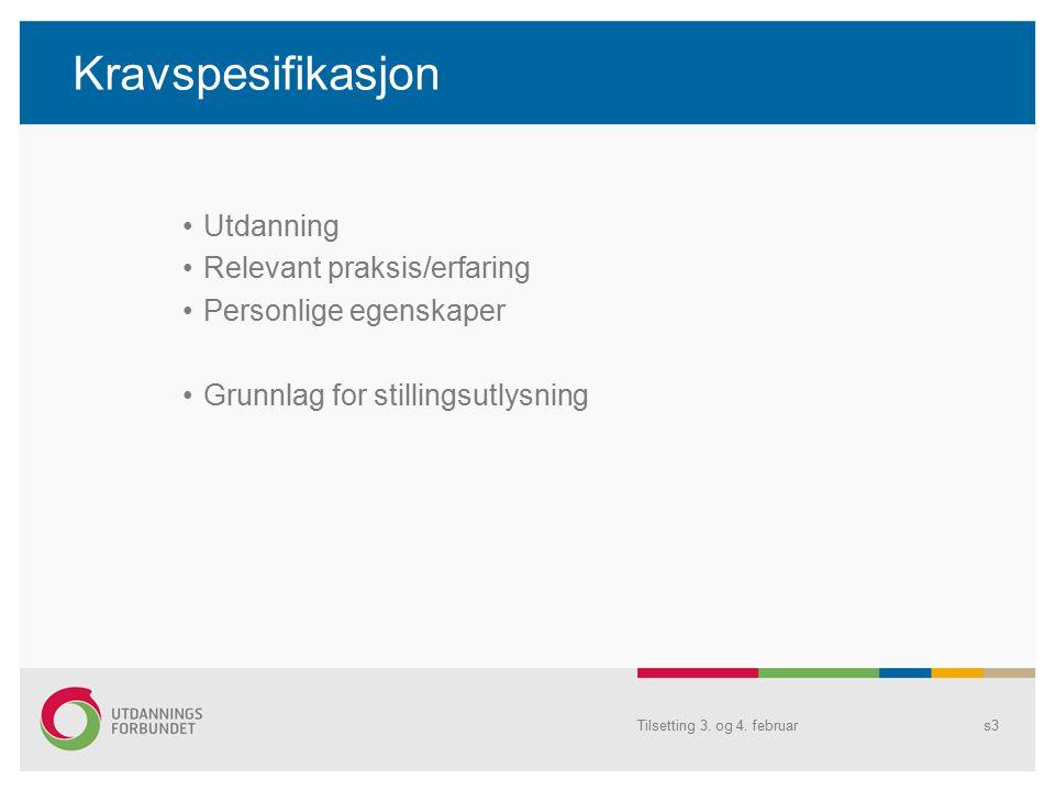 Kravspesifikasjon Utdanning Relevant praksis/erfaring Personlige egenskaper Grunnlag for stillingsutlysning Tilsetting 3.